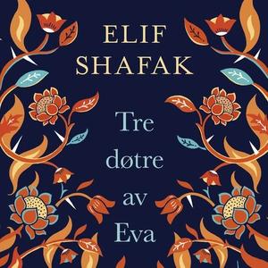 Tre døtre av Eva (lydbok) av Elif Shafak