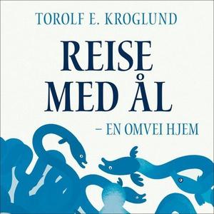 Reise med ål (lydbok) av Torolf E. Kroglund