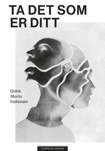 Ta det som er ditt (ebok) av Didrik Morits Ha
