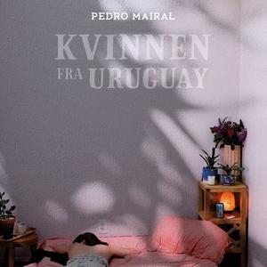 Kvinnen fra Uruguay (lydbok) av Pedro Mairal