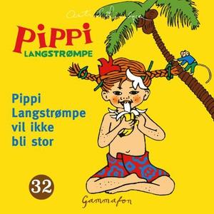 Pippi Langstrømpe vil ikke bli stor (lydbok)