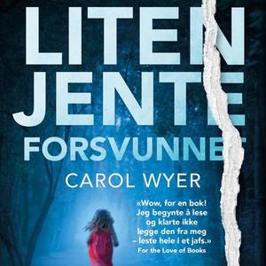 Liten jente forsvunnet (lydbok) av Carol Wyer