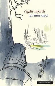Er mor død (ebok) av Vigdis Hjorth