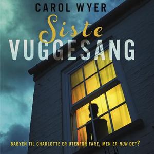 Siste vuggesang (lydbok) av Carol Wyer