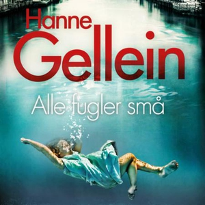 Alle fugler små (lydbok) av Hanne Gellein