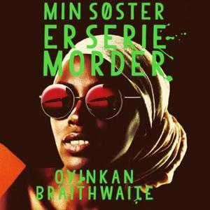 Min søster er seriemorder (lydbok) av Oyinkan