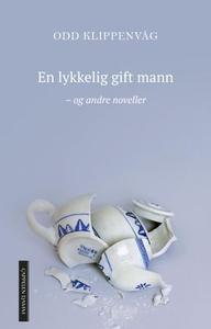 En lykkelig gift mann (ebok) av Odd Klippenvå