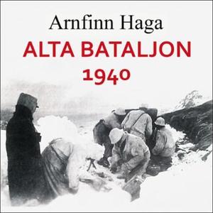 Alta bataljon 1940 (lydbok) av Arnfinn Haga