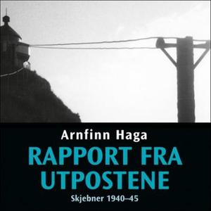 Rapport fra utpostene (lydbok) av Arnfinn Hag