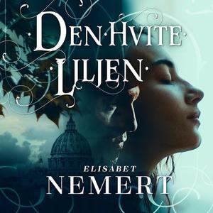 Den hvite liljen (lydbok) av Elisabet Nemert