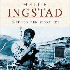 Øst for den store bre (lydbok) av Helge Ingst