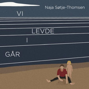 Vi levde i går (lydbok) av Naja Søtje-Thomsen