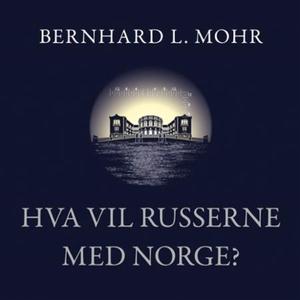 Hva vil russerne med Norge? (lydbok) av Bernh