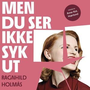 Men du ser ikke syk ut (lydbok) av Ragnhild H