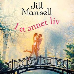 I et annet liv (lydbok) av Jill Mansell
