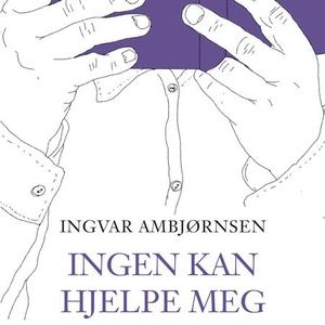 Ingen kan hjelpe meg (lydbok) av Ingvar Ambjø