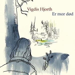 Er mor død (lydbok) av Vigdis Hjorth