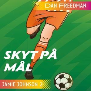 Skyt på mål! (lydbok) av Dan Freedman