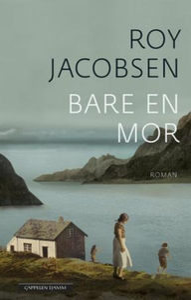 Bare en mor (ebok) av Roy Jacobsen