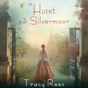 Huset på Silvermoor (lydbok) av Tracy Rees