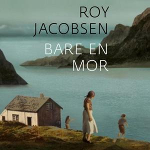 Bare en mor (lydbok) av Roy Jacobsen