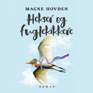 Hekser og fuglekikkere (lydbok) av Magne Hovd