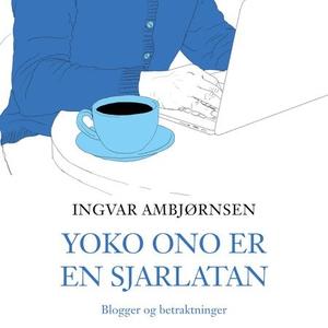 Yoko Ono er en sjarlatan (lydbok) av Ingvar A