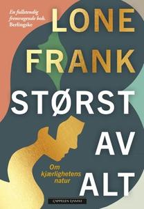 Størst av alt (ebok) av Lone Frank