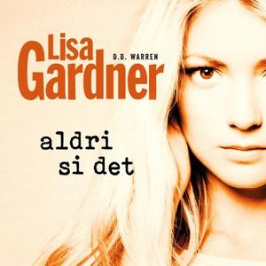 Aldri si det (lydbok) av Lisa Gardner