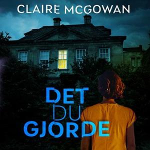 Det du gjorde (lydbok) av Claire McGowan