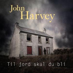 Til jord skal du bli (lydbok) av John Harvey