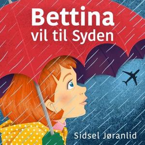Bettina vil til Syden! (lydbok) av Sidsel Jør