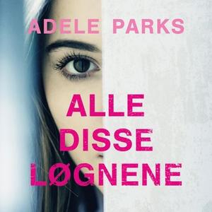 Alle disse løgnene (lydbok) av Adele Parks