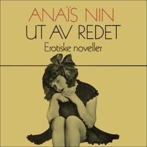 Ut av redet (lydbok) av Anaïs Nin