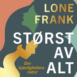 Størst av alt (lydbok) av Lone Frank