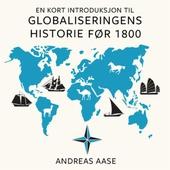 En kort introduksjon til globaliseringens historie før 1800