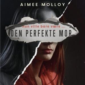 Den perfekte mor (lydbok) av Aimee Molloy
