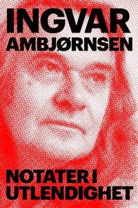 Notater i utlendighet (ebok) av Ingvar Ambjør