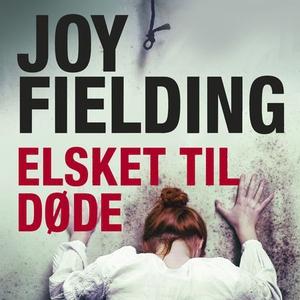 Elsket til døde (lydbok) av Joy Fielding