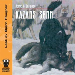 Kazans sønn (lydbok) av James Oliver Curwood