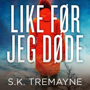 Like før jeg døde (lydbok) av S.K. Tremayne