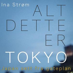 Alt dette er Tokyo (lydbok) av Ina Strøm