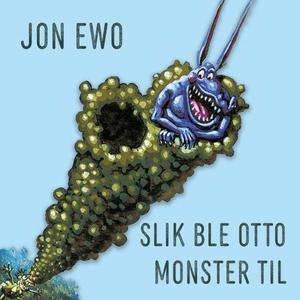 Slik ble Otto Monster til (lydbok) av Jon Ewo