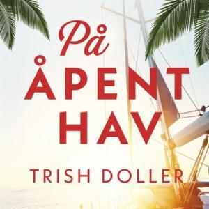 På åpent hav (lydbok) av Trish Doller