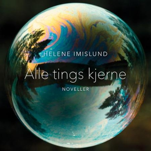Alle tings kjerne (lydbok) av Helene Imislund
