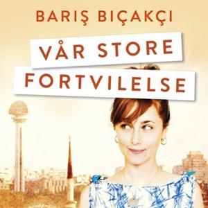 Vår store fortvilelse (lydbok) av Baris Bicak