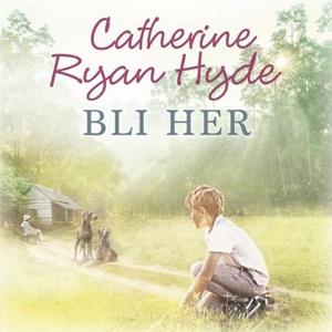 Bli her (lydbok) av Catherine Ryan Hyde