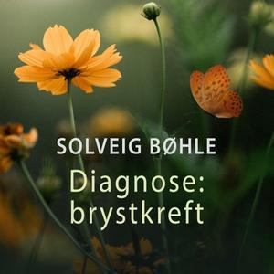 Diagnose: Brystkreft (lydbok) av Solveig Bøhl