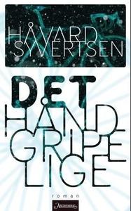 Det håndgripelige (ebok) av Håvard Syvertsen