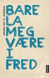 Bare la meg være i fred (ebok) av Bergljot K.